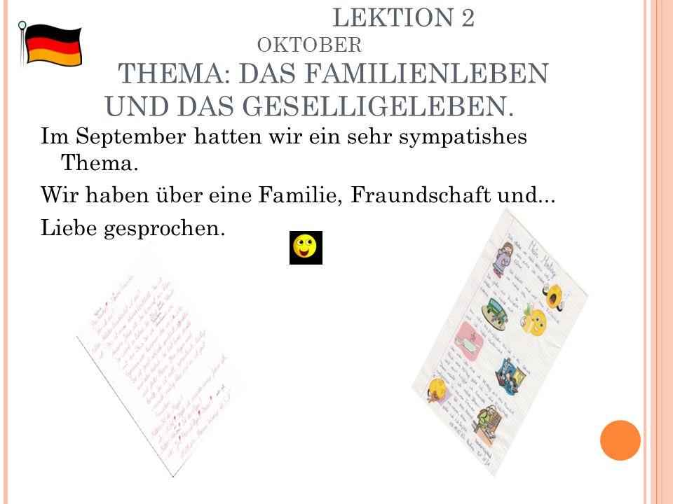 LEKTION 2 OKTOBER THEMA: DAS FAMILIENLEBEN UND DAS GESELLIGELEBEN. Im September hatten wir ein sehr sympatishes Thema. Wir haben über eine Familie, Fr