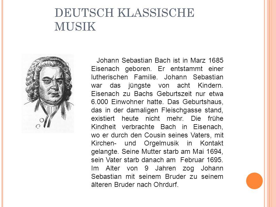 DEUTSCH KLASSISCHE MUSIK Johann Sebastian Bach ist in Marz 1685 Eisenach geboren. Er entstammt einer lutherischen Familie. Johann Sebastian war das jü
