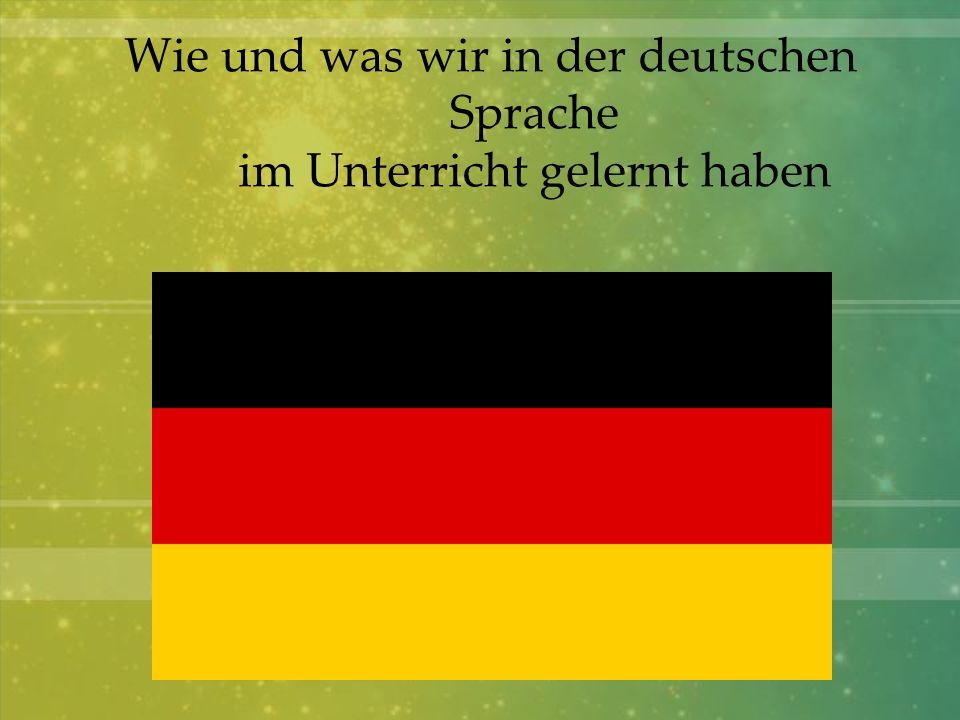 Wie und was wir in der deutschen Sprache im Unterricht gelernt haben