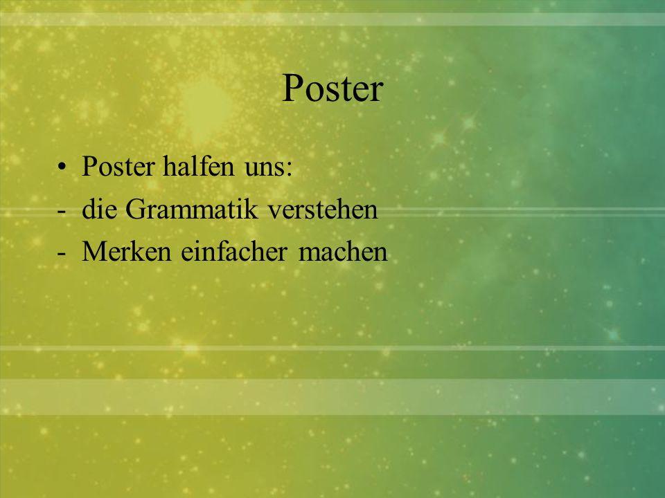 Poster Poster halfen uns: -die Grammatik verstehen -Merken einfacher machen