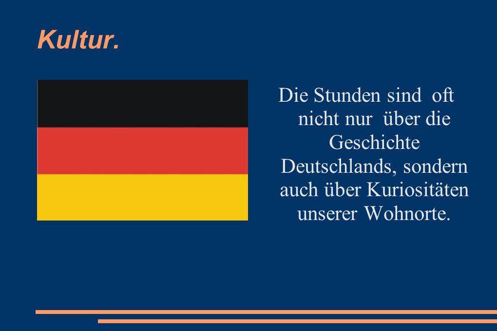 Kultur. Die Stunden sind oft nicht nur über die Geschichte Deutschlands, sondern auch über Kuriositäten unserer Wohnorte.