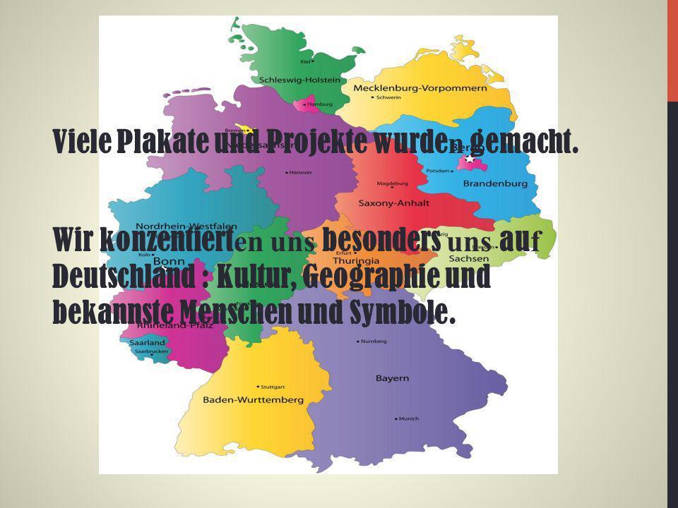 Viele Plakate und Projekte wurde n gemacht. Wir konzentiert en uns besonders uns au f Deutschland : Kultur, Geographie und bekannste Menschen und Symb