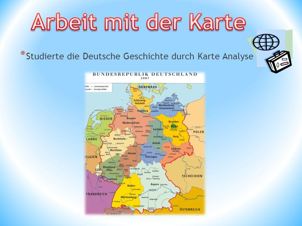 * Studierte die Deutsche Geschichte durch Karte Analyse