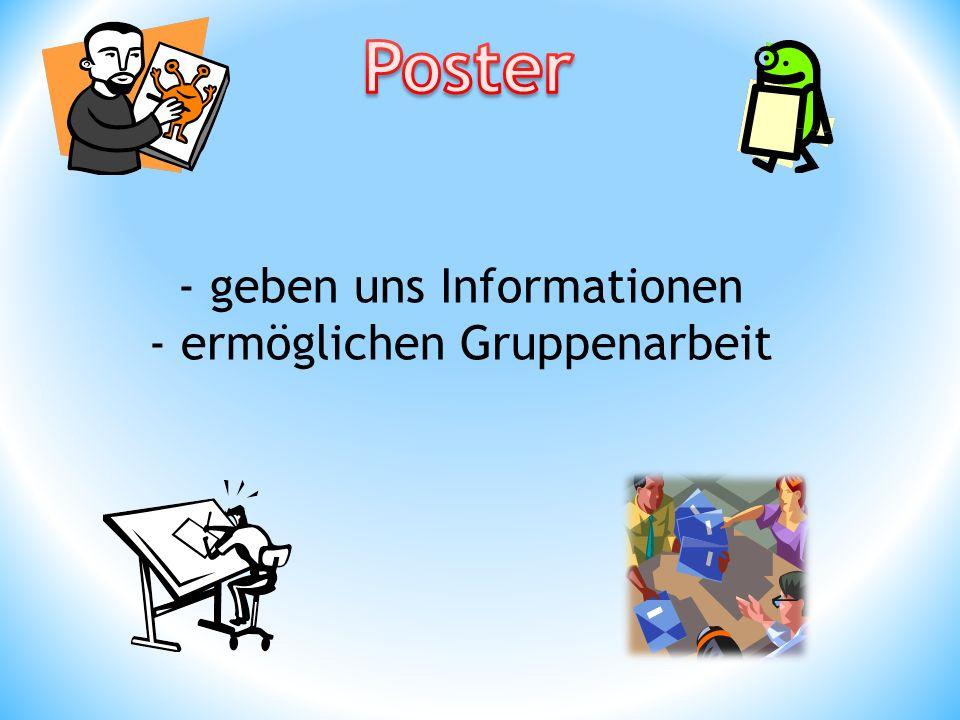 - geben uns Informationen - ermöglichen Gruppenarbeit