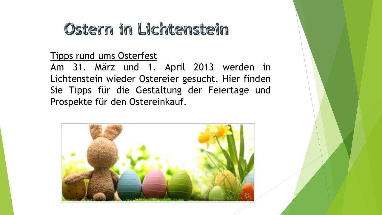 Tipps rund ums Osterfest Am 31. März und 1. April 2013 werden in Lichtenstein wieder Ostereier gesucht. Hier finden Sie Tipps für die Gestaltung der F