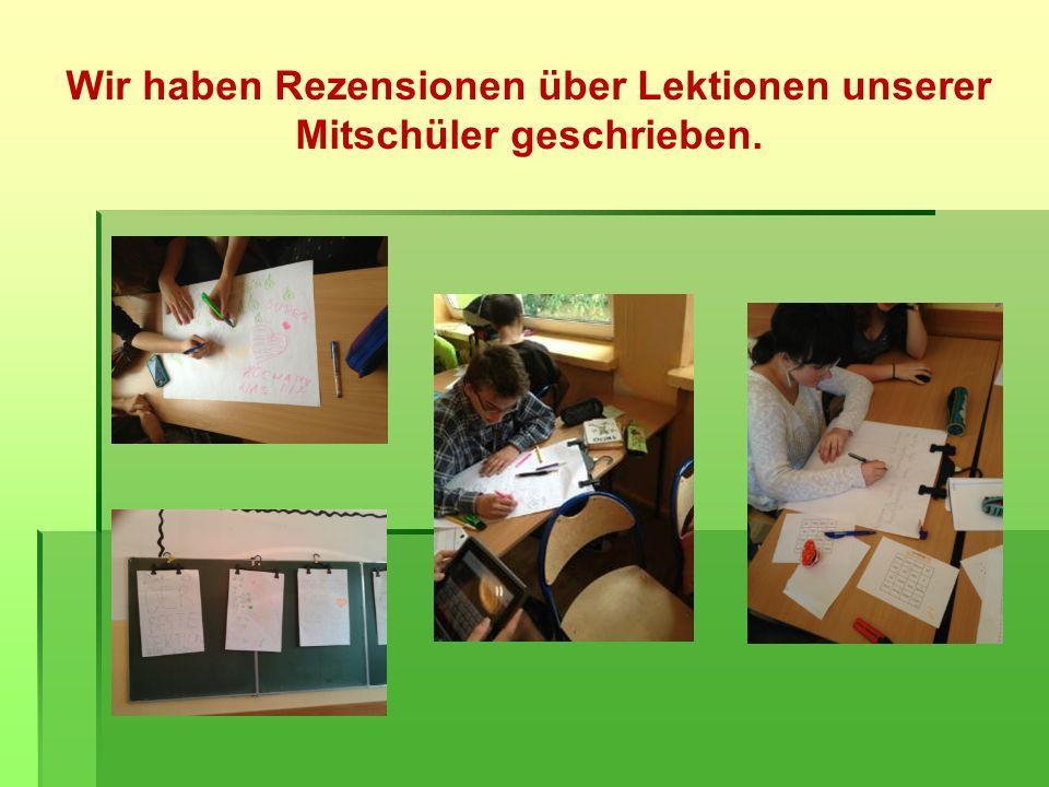 Wir haben Rezensionen über Lektionen unserer Mitschüler geschrieben.