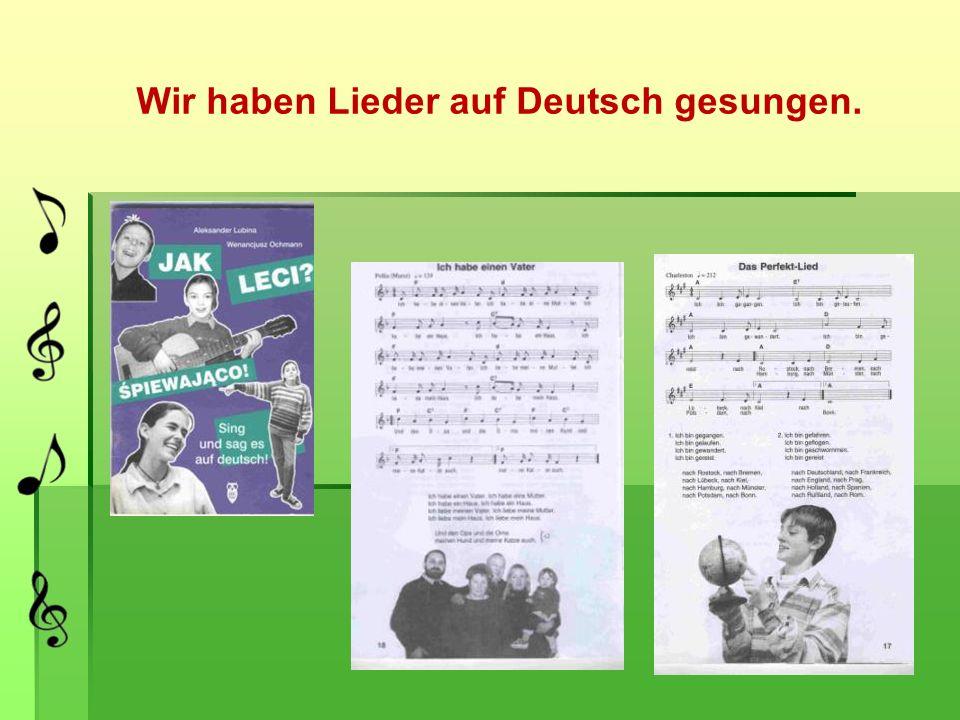 Wir haben Lieder auf Deutsch gesungen.