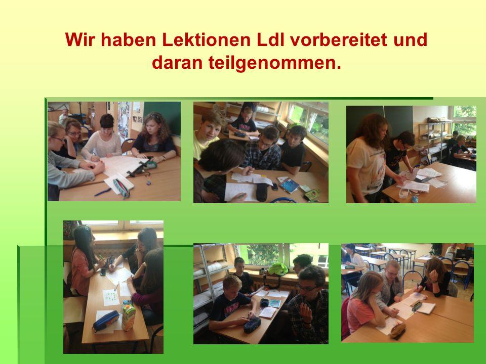 Wir haben Lektionen Ldl vorbereitet und daran teilgenommen.