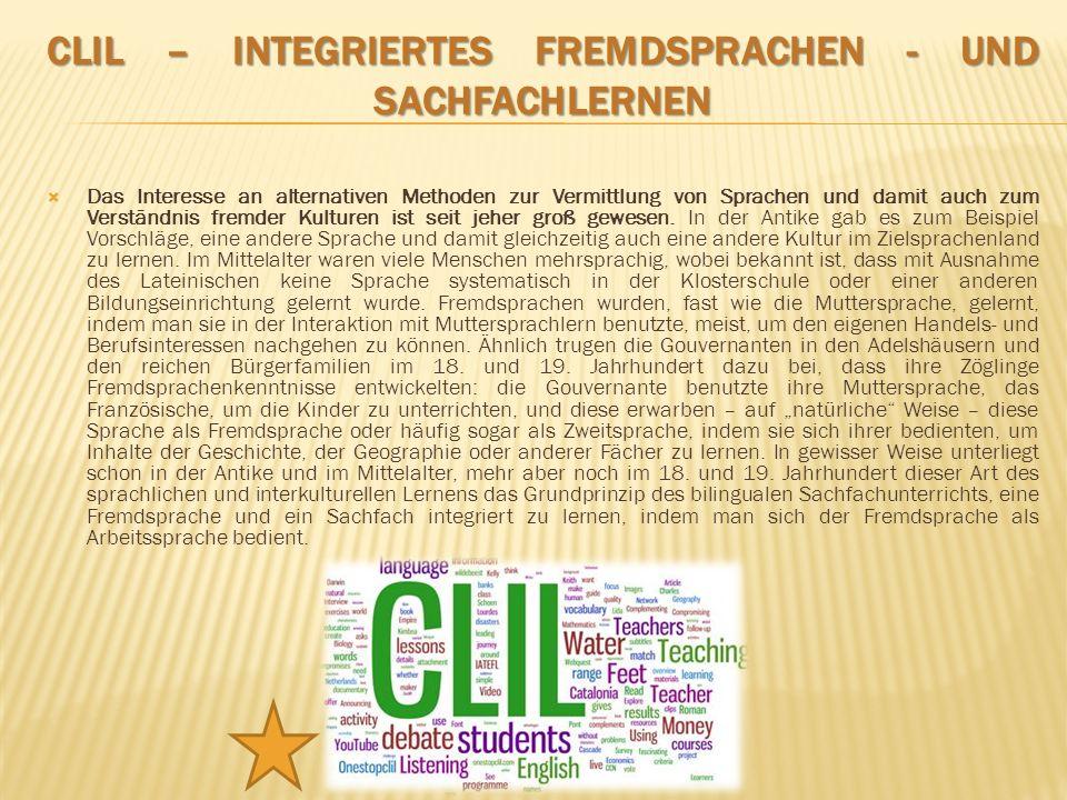 CLIL – INTEGRIERTES FREMDSPRACHEN - UND SACHFACHLERNEN Das Interesse an alternativen Methoden zur Vermittlung von Sprachen und damit auch zum Verständ