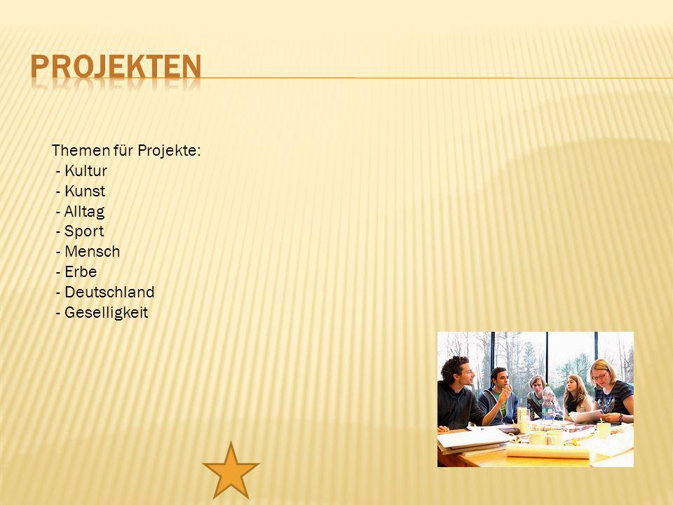 Themen für Projekte: - Kultur - Kunst - Alltag - Sport - Mensch - Erbe - Deutschland - Geselligkeit