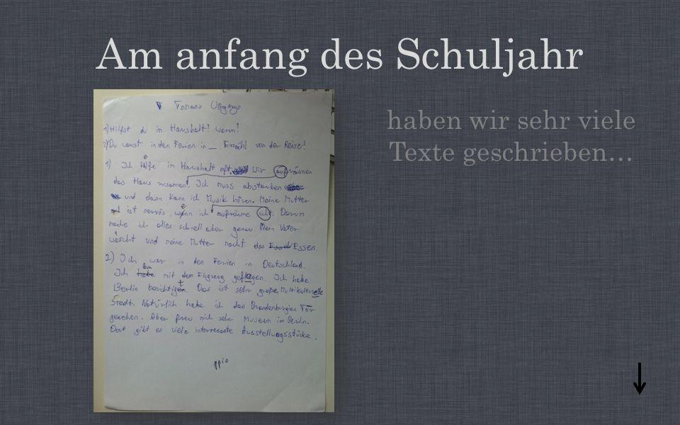 Am anfang des Schuljahr haben wir sehr viele Texte geschrieben…