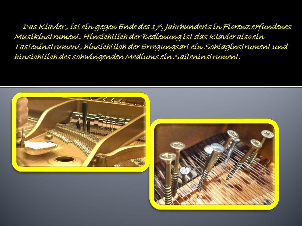 Das Klavier, ist ein gegen Ende des 17.Jahrhunderts in Florenz erfundenes Musikinstrument.