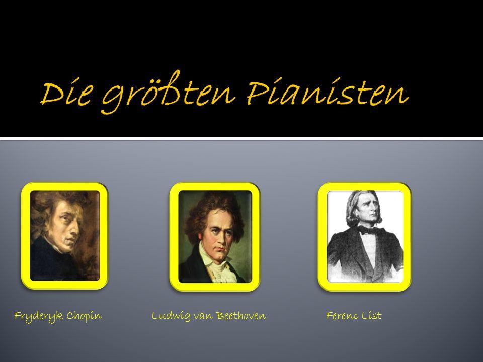 Ludwig van BeethovenFryderyk ChopinFerenc List