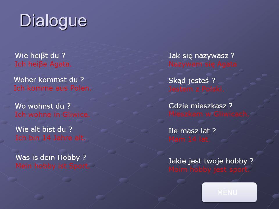 Dialogue Wie heiβt du . Ich heiβe Agata. Woher kommst du .