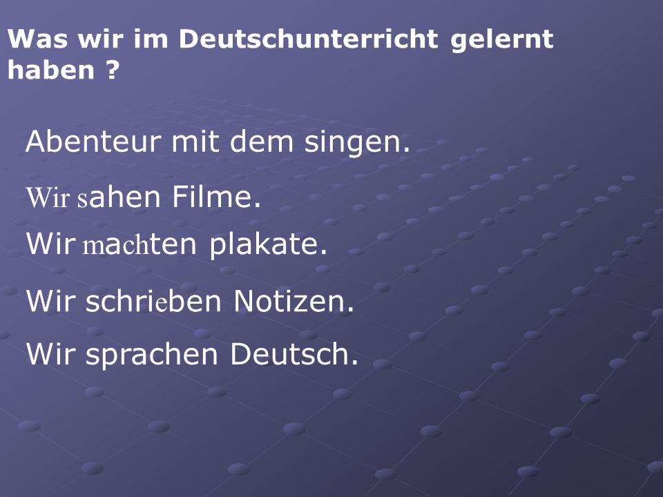 Was wir im Deutschunterricht gelernt haben . Abenteur mit dem singen.