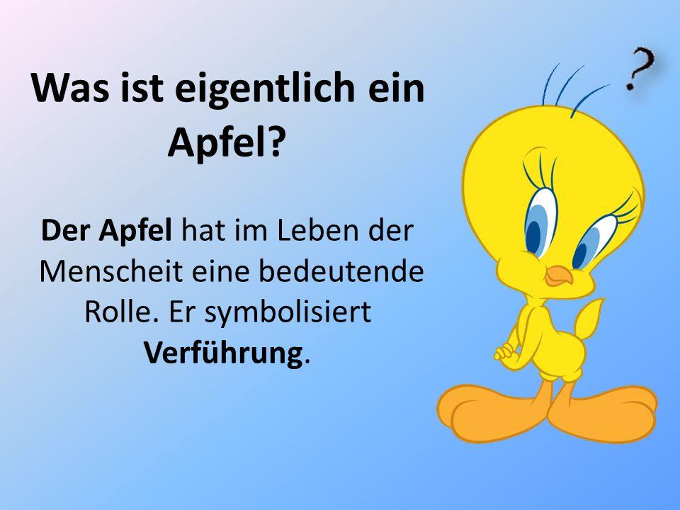 Was ist eigentlich ein Apfel? Der Apfel hat im Leben der Menscheit eine bedeutende Rolle. Er symbolisiert Verführung.