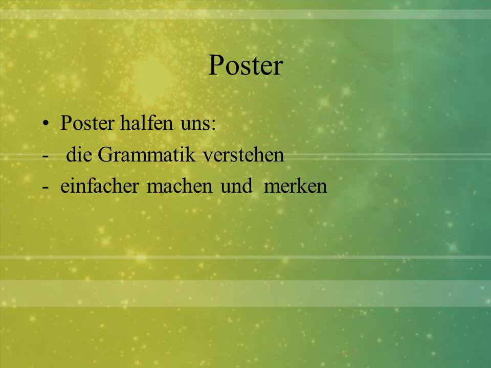 Poster Poster halfen uns: - die Grammatik verstehen -einfacher machen und merken