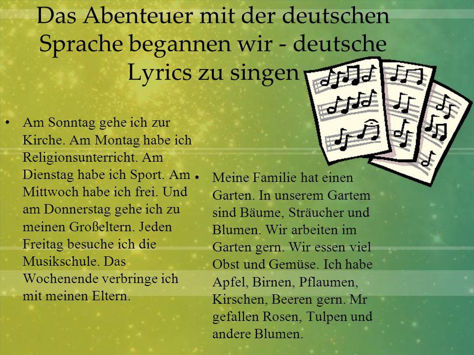 Das Abenteuer mit der deutschen Sprache begannen wir - deutsche Lyrics zu singen Am Sonntag gehe ich zur Kirche. Am Montag habe ich Religionsunterrich