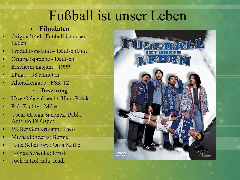 Fußball ist unser Leben Filmdaten Originaltitel - Fußball ist unser Leben Produktionsland – Deutschland Originalsprache - Deutsch Erscheinungsjahr - 1