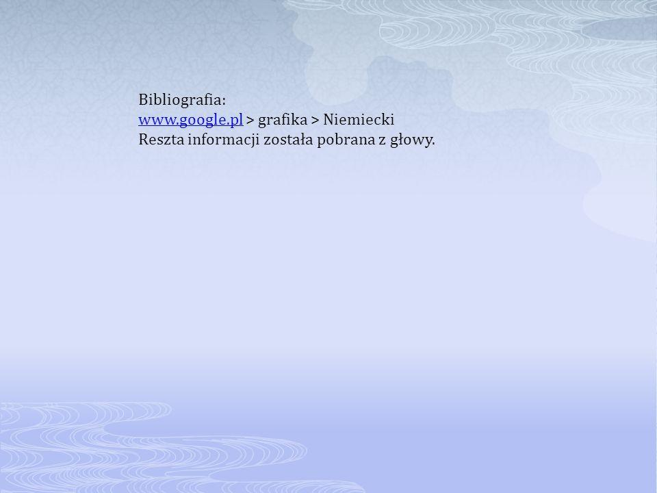 Bibliografia: www.google.plwww.google.pl > grafika > Niemiecki Reszta informacji została pobrana z głowy.