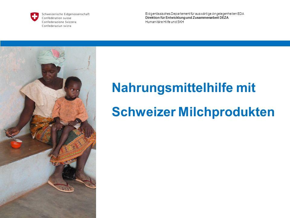 Titel: Powerpoint Mustervorlage Eidgenössisches Departement für auswärtige Angelegenheiten EDA Direktion für Entwicklung und Zusammenarbeit DEZA Humanitäre Hilfe und SKH Nahrungsmittelhilfe mit Schweizer Milchprodukten