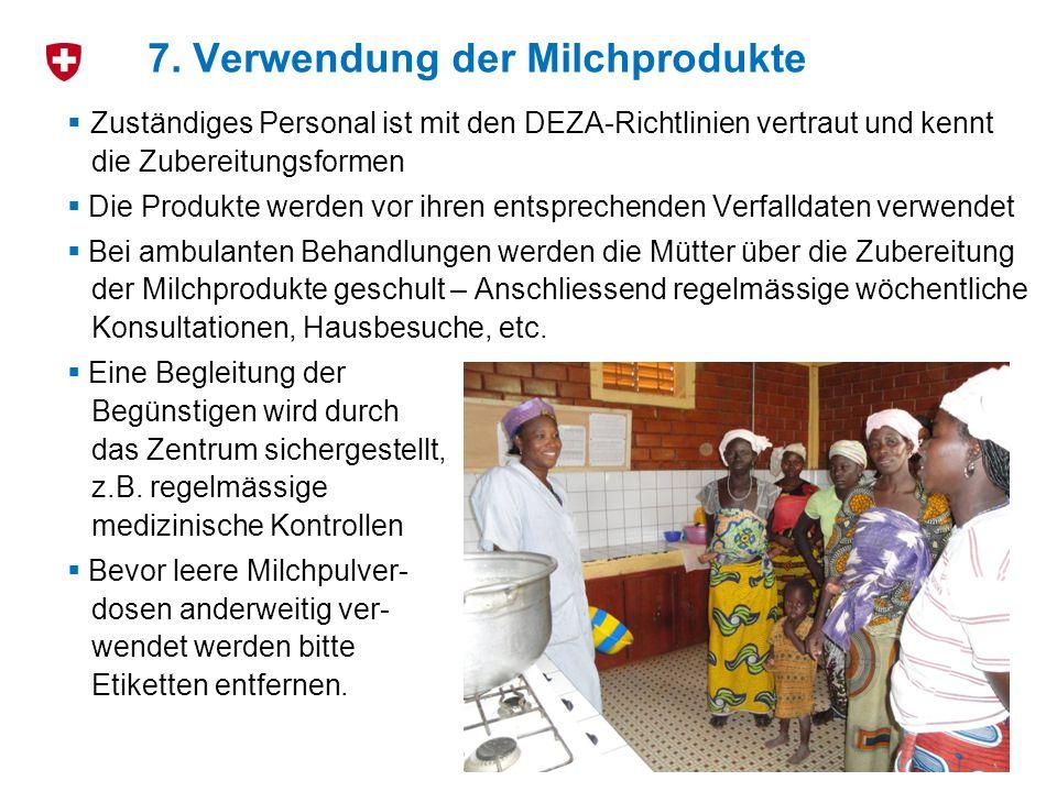 Zuständiges Personal ist mit den DEZA-Richtlinien vertraut und kennt die Zubereitungsformen Die Produkte werden vor ihren entsprechenden Verfalldaten verwendet Bei ambulanten Behandlungen werden die Mütter über die Zubereitung der Milchprodukte geschult – Anschliessend regelmässige wöchentliche Konsultationen, Hausbesuche, etc.