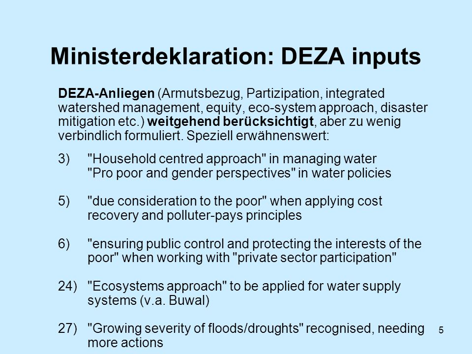 6 Forum: Beiträge der DEZA Konsultation des Projektes code of conduct for private sector partici-pation in water management ( DEZA – seco – SwissRe) ergab positiven feed-back.