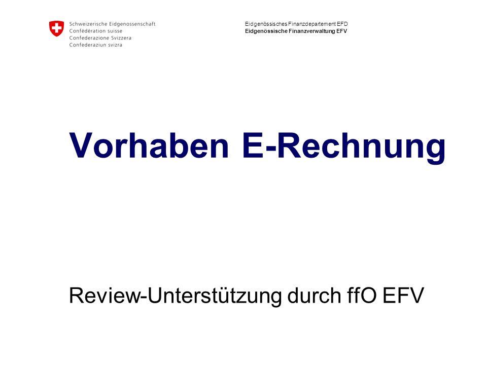 Eidgenössisches Finanzdepartement EFD Eidgenössische Finanzverwaltung EFV Vorhaben E-Rechnung Review-Unterstützung durch ffO EFV