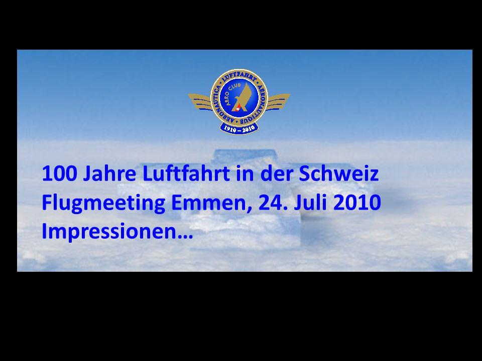 100 Jahre Luftfahrt in der Schweiz Flugmeeting Emmen, 24. Juli 2010 Impressionen…