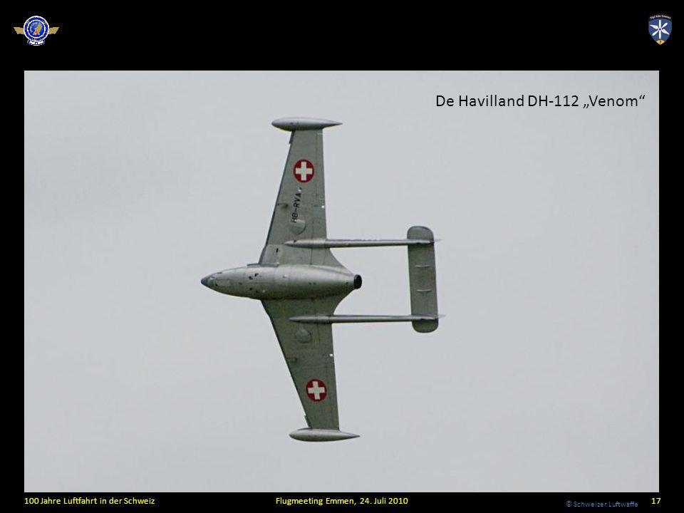 © Schweizer Luftwaffe 100 Jahre Luftfahrt in der SchweizFlugmeeting Emmen, 24. Juli 201017 De Havilland DH-112 Venom