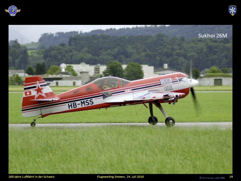 © Schweizer Luftwaffe 100 Jahre Luftfahrt in der SchweizFlugmeeting Emmen, 24. Juli 201019 Sukhoi 26M