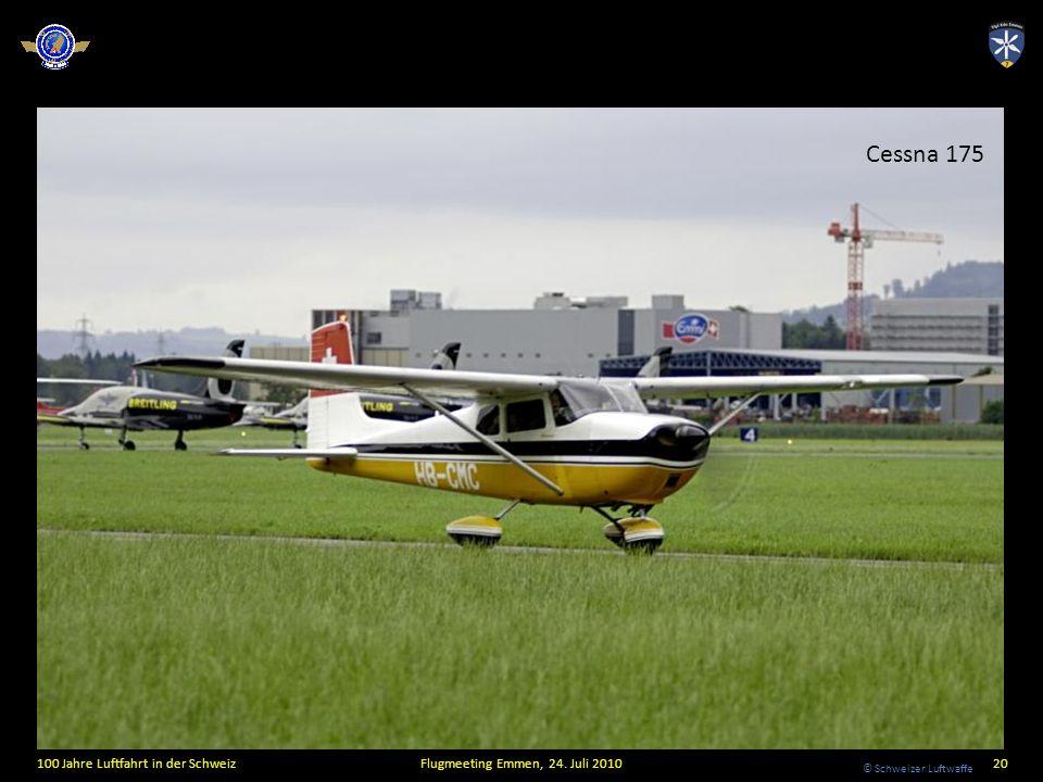 © Schweizer Luftwaffe 100 Jahre Luftfahrt in der SchweizFlugmeeting Emmen, 24. Juli 201020 Cessna 175