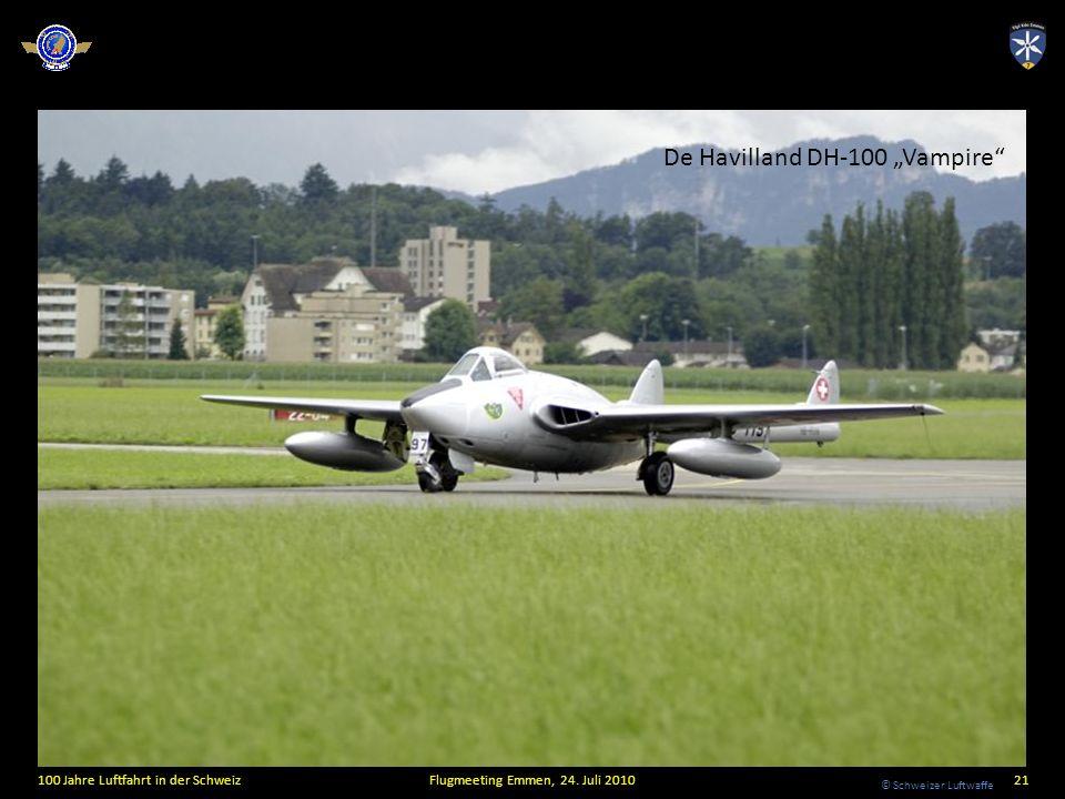 © Schweizer Luftwaffe 100 Jahre Luftfahrt in der SchweizFlugmeeting Emmen, 24. Juli 201021 De Havilland DH-100 Vampire