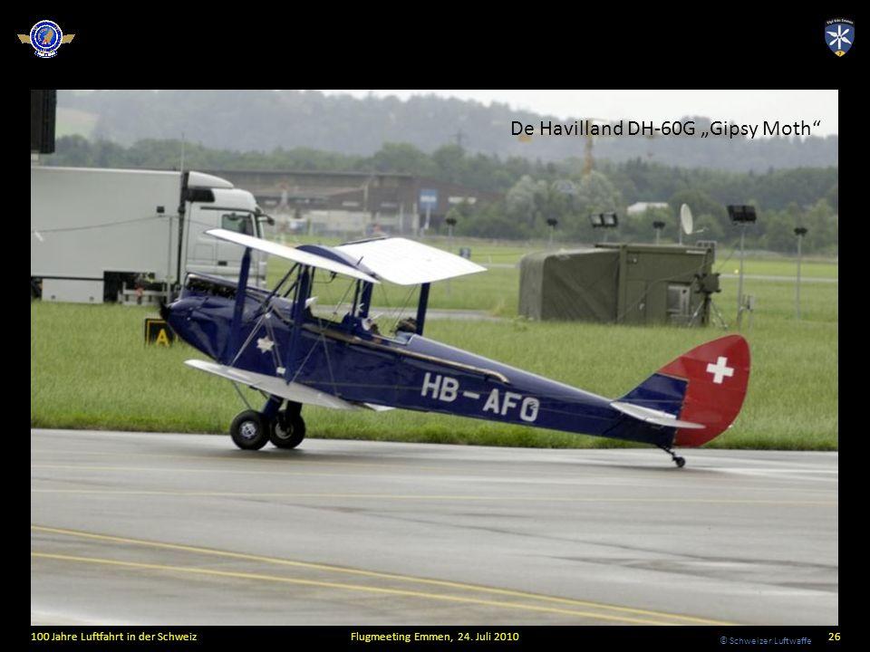 © Schweizer Luftwaffe 100 Jahre Luftfahrt in der SchweizFlugmeeting Emmen, 24. Juli 201026 De Havilland DH-60G Gipsy Moth