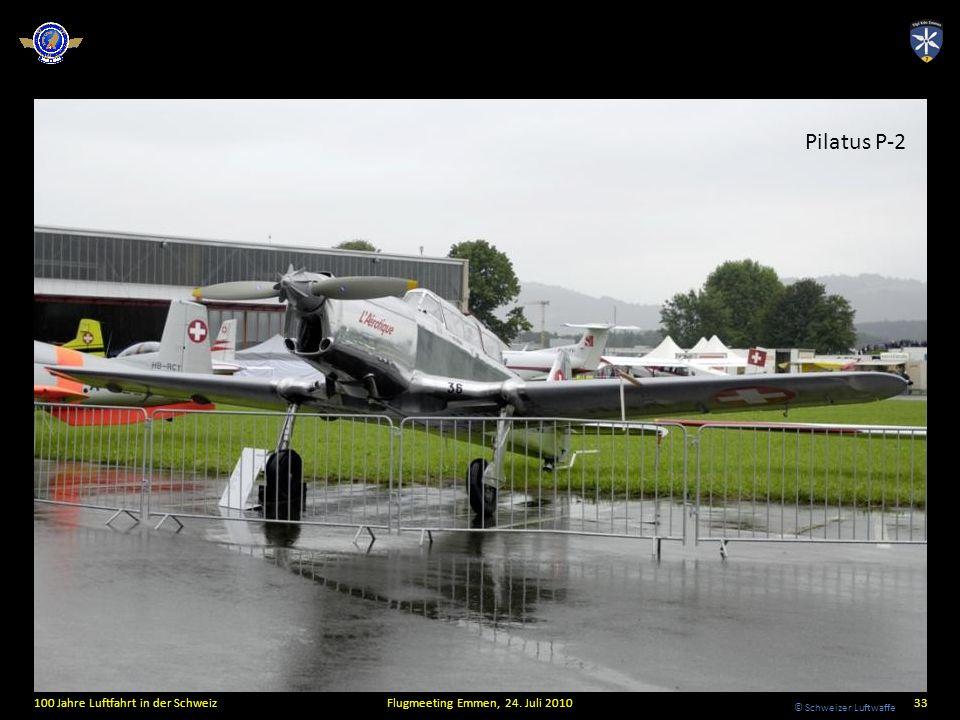 © Schweizer Luftwaffe 100 Jahre Luftfahrt in der SchweizFlugmeeting Emmen, 24. Juli 201033 Pilatus P-2