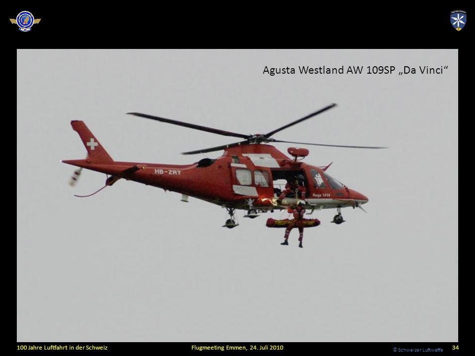 © Schweizer Luftwaffe 100 Jahre Luftfahrt in der SchweizFlugmeeting Emmen, 24. Juli 201034 Agusta Westland AW 109SP Da Vinci