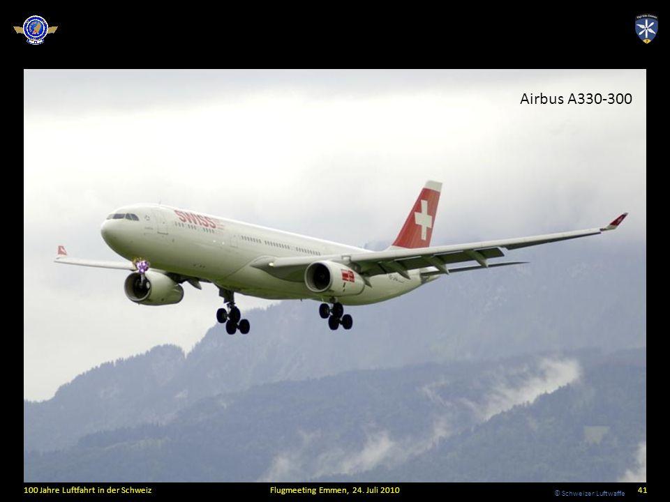 © Schweizer Luftwaffe 100 Jahre Luftfahrt in der SchweizFlugmeeting Emmen, 24. Juli 201041 Airbus A330-300