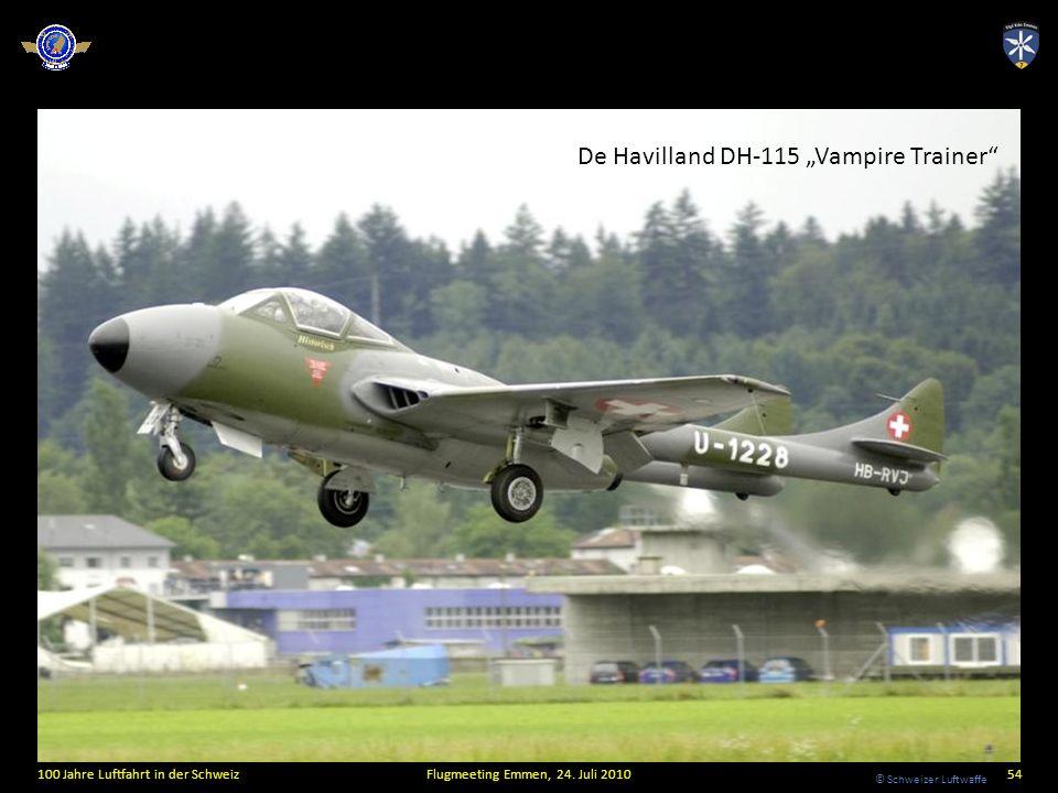 © Schweizer Luftwaffe 100 Jahre Luftfahrt in der SchweizFlugmeeting Emmen, 24. Juli 201054 De Havilland DH-115 Vampire Trainer