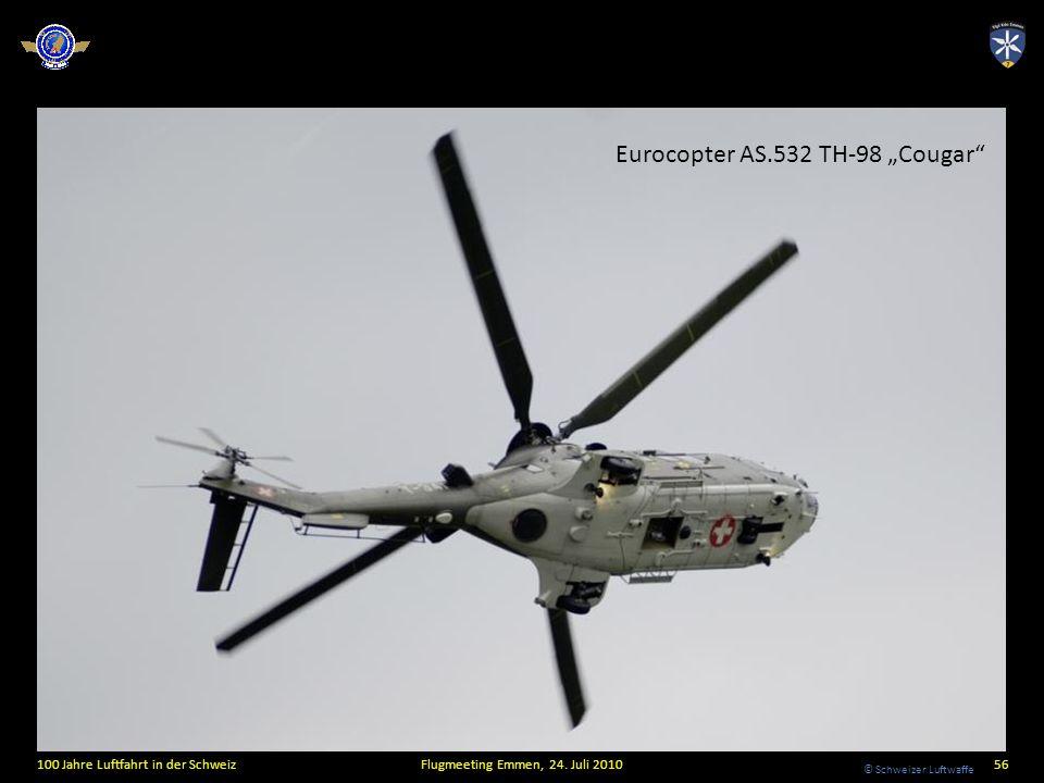 © Schweizer Luftwaffe 100 Jahre Luftfahrt in der SchweizFlugmeeting Emmen, 24. Juli 201056 Eurocopter AS.532 TH-98 Cougar
