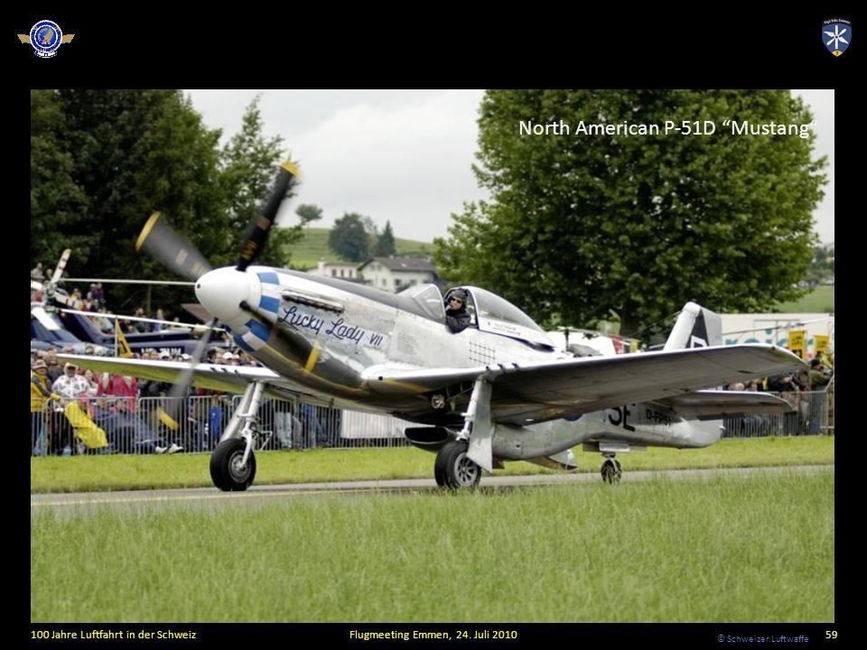 © Schweizer Luftwaffe 100 Jahre Luftfahrt in der SchweizFlugmeeting Emmen, 24. Juli 201059 North American P-51D Mustang