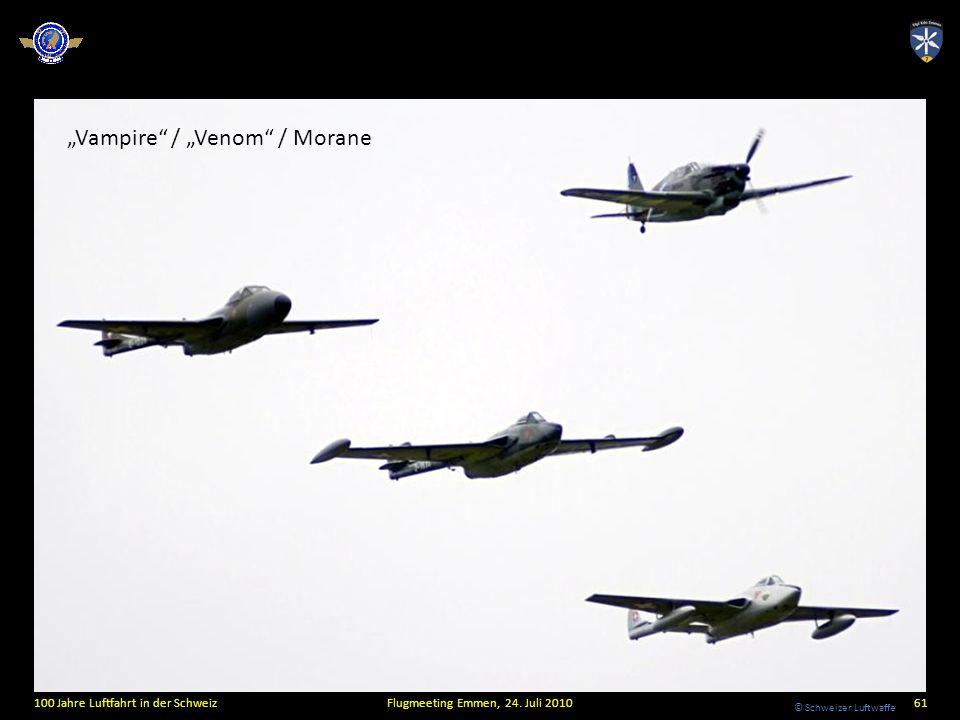 © Schweizer Luftwaffe 100 Jahre Luftfahrt in der SchweizFlugmeeting Emmen, 24. Juli 201061 Vampire / Venom / Morane