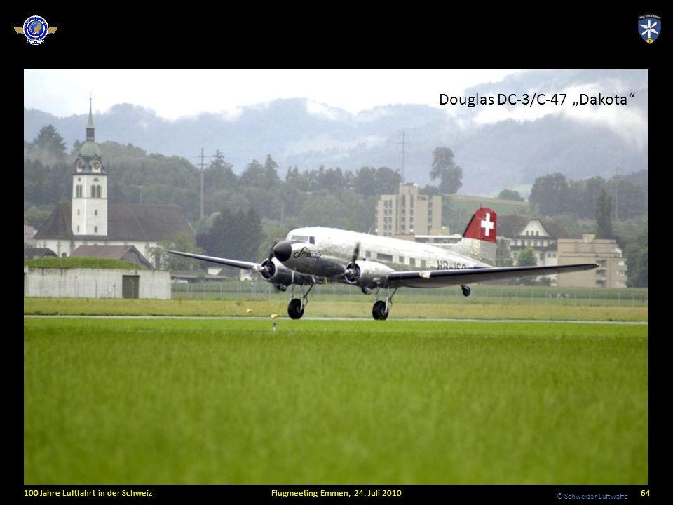 © Schweizer Luftwaffe 100 Jahre Luftfahrt in der SchweizFlugmeeting Emmen, 24. Juli 201064 Douglas DC-3/C-47 Dakota