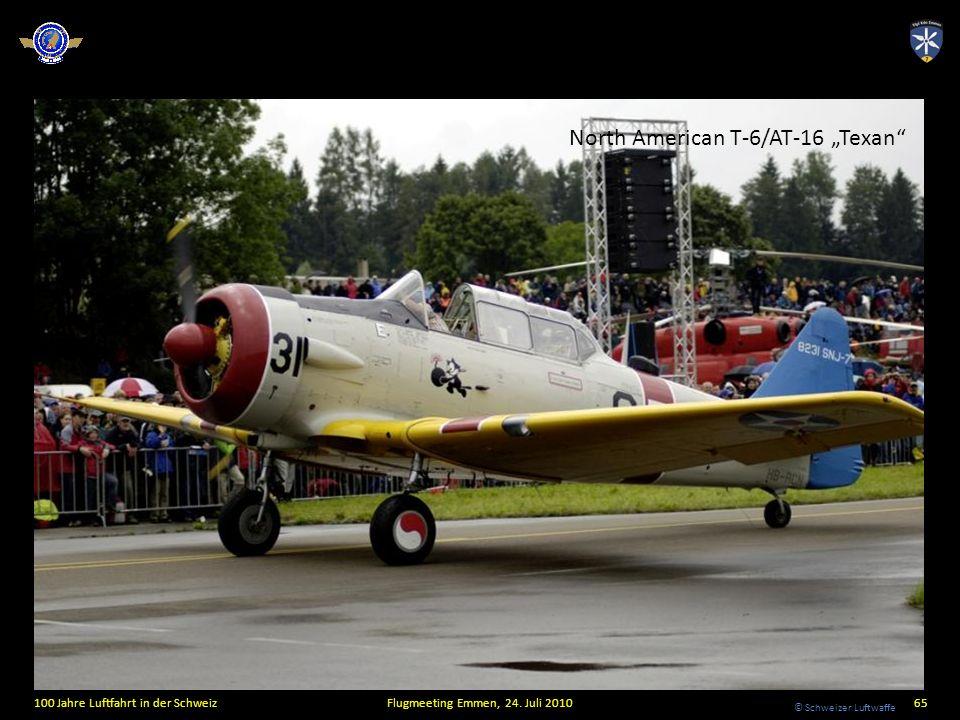 © Schweizer Luftwaffe 100 Jahre Luftfahrt in der SchweizFlugmeeting Emmen, 24. Juli 201065 North American T-6/AT-16 Texan