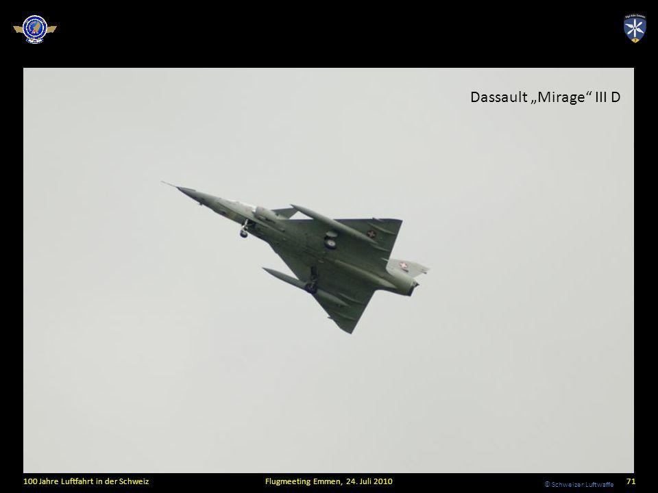 © Schweizer Luftwaffe 100 Jahre Luftfahrt in der SchweizFlugmeeting Emmen, 24. Juli 201071 Dassault Mirage III D