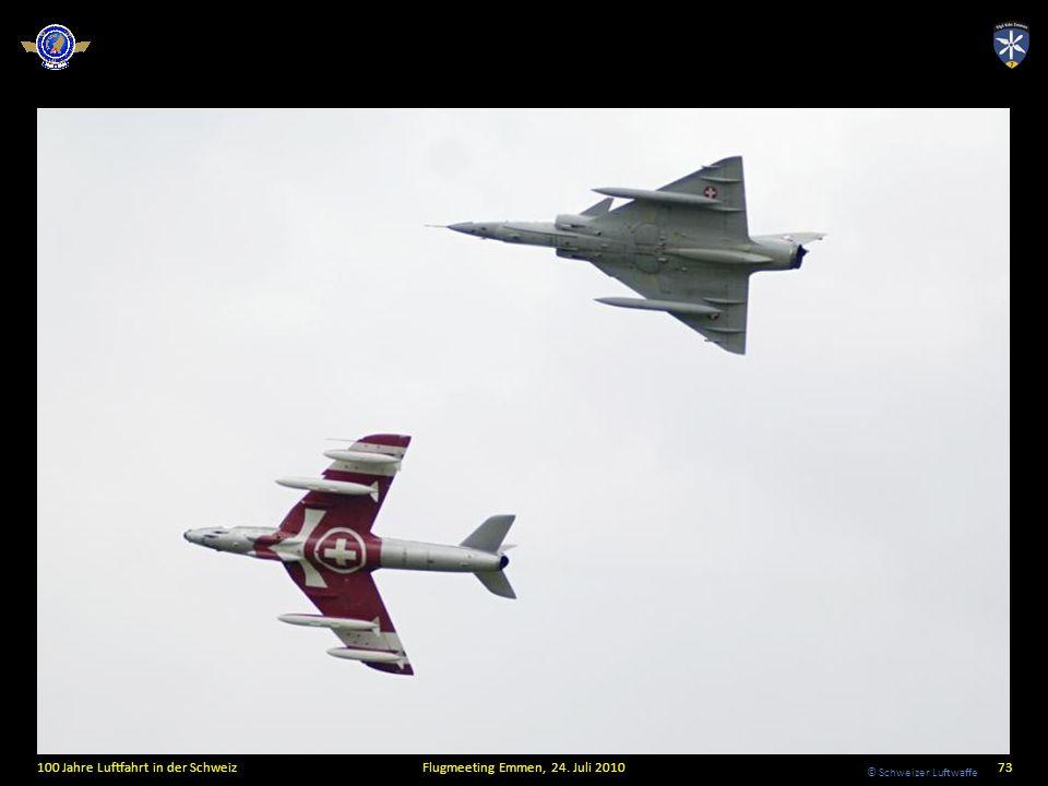 © Schweizer Luftwaffe 100 Jahre Luftfahrt in der SchweizFlugmeeting Emmen, 24. Juli 201073