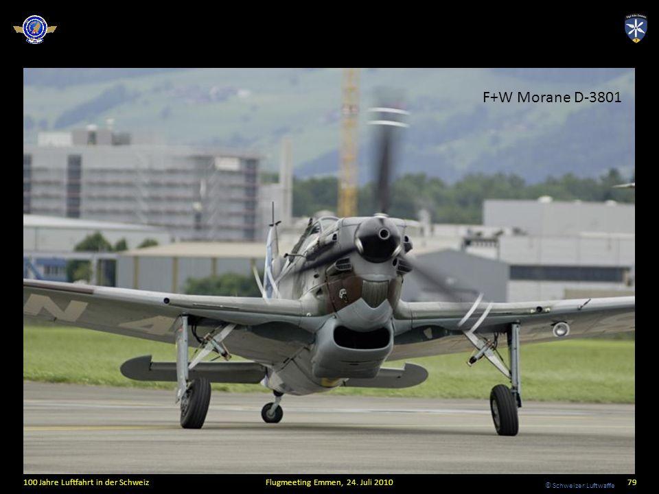 © Schweizer Luftwaffe 100 Jahre Luftfahrt in der SchweizFlugmeeting Emmen, 24. Juli 201079 F+W Morane D-3801