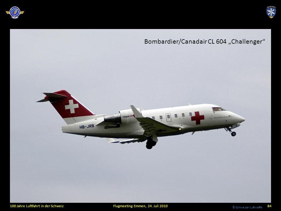 © Schweizer Luftwaffe 100 Jahre Luftfahrt in der SchweizFlugmeeting Emmen, 24. Juli 201084 Bombardier/Canadair CL 604 Challenger