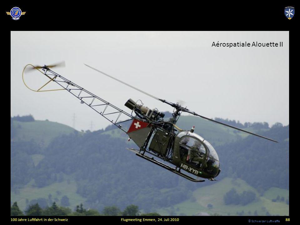 © Schweizer Luftwaffe 100 Jahre Luftfahrt in der SchweizFlugmeeting Emmen, 24. Juli 201088 Aérospatiale Alouette II