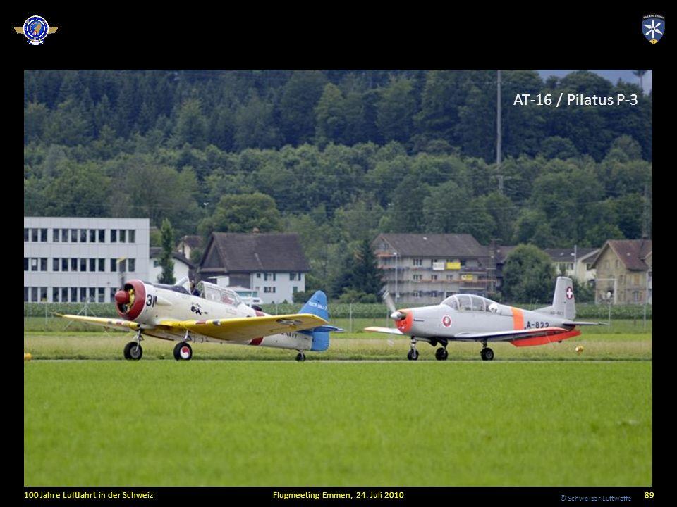 © Schweizer Luftwaffe 100 Jahre Luftfahrt in der SchweizFlugmeeting Emmen, 24. Juli 201089 AT-16 / Pilatus P-3