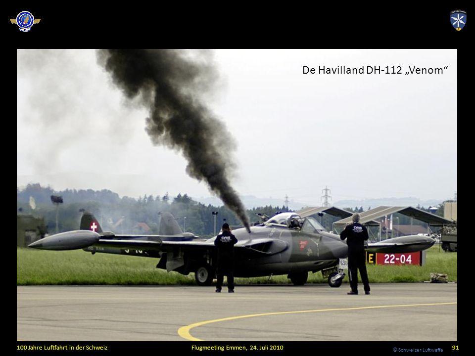 © Schweizer Luftwaffe 100 Jahre Luftfahrt in der SchweizFlugmeeting Emmen, 24. Juli 201091 De Havilland DH-112 Venom